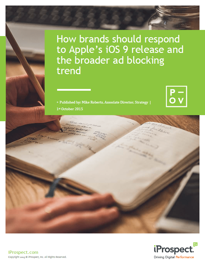 """""""How Brands Should Respond to Apple's iOS 9 Release and the Broader Ad Blocking Trend"""" Point of View (POV"""" published by Mike Roberts, Assosiate Director (Strategy) at iProspect"""