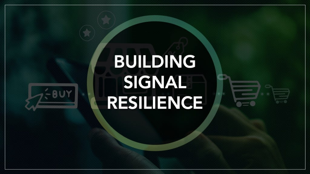 Building Signal Resilience